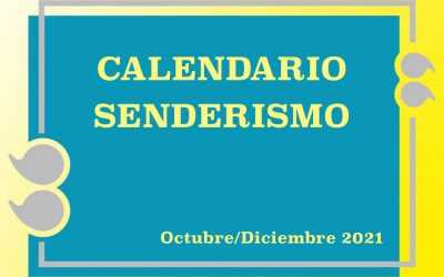 CALENDARIO SENDERISMO OCTUBRE/DICIEMBRE 2021